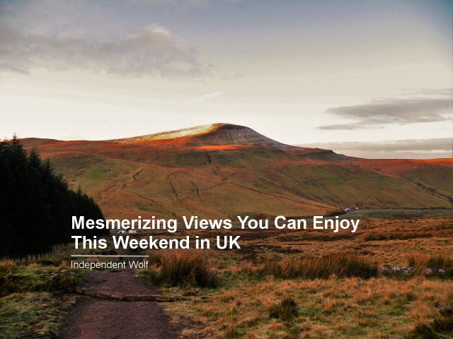 Mesmerizing Views You Can Enjoy This Weekend in UK