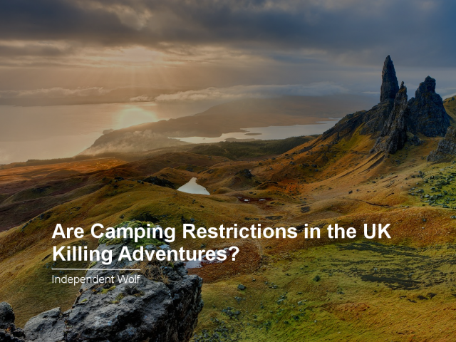 Are Camping Restrictions in the UK Killing Adventures?